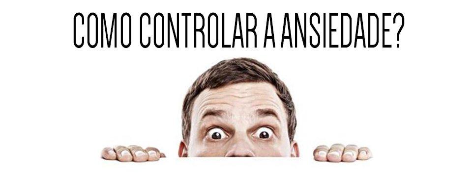 Dicas para controlar a ansiedade