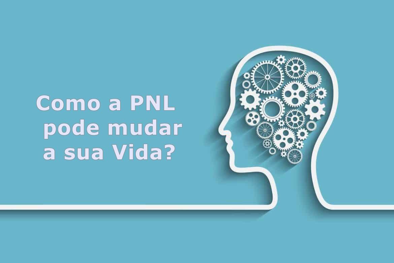 Como a PNL pode mudar a sua vida